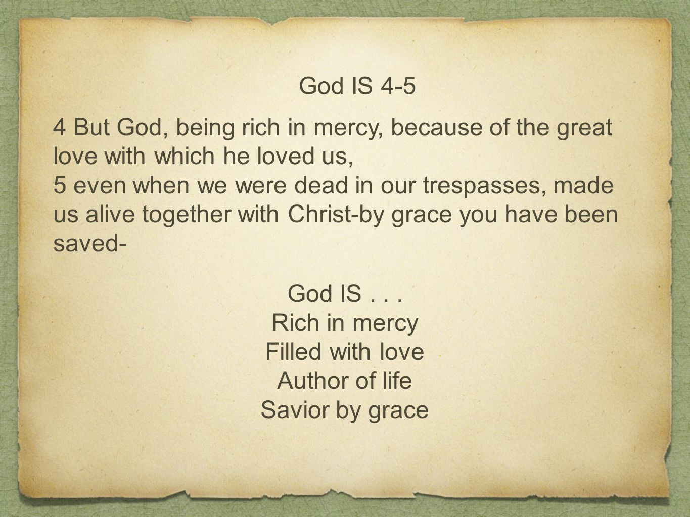 God IS 4-5 4 But God, being rich in mercy, because of the great love with which he loved us, 5 even when we were dead in our trespasses, made us alive