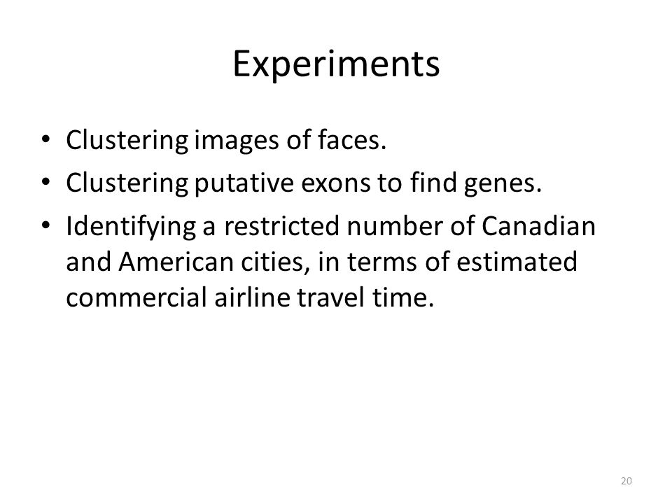 Experiments Clustering images of faces. Clustering putative exons to find genes. Identifying a restricted number of Canadian and American cities, in t