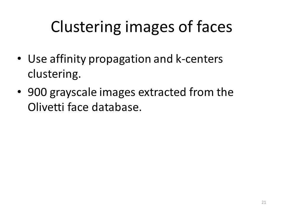 Clustering images of faces Use affinity propagation and k-centers clustering.
