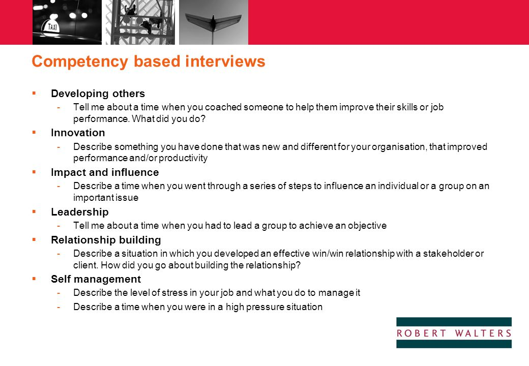 Competency based interviews  Developing others -Tell me about a time when you coached someone to help them improve their skills or job performance. W
