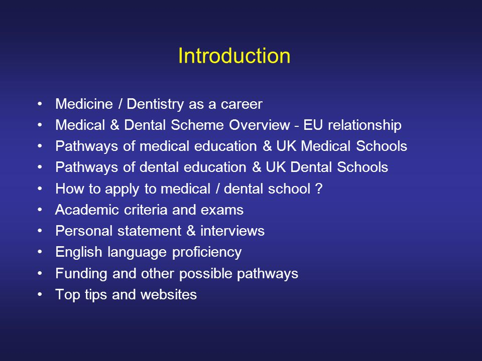 Introduction Medicine / Dentistry as a career Medical & Dental Scheme Overview - EU relationship Pathways of medical education & UK Medical Schools Pa