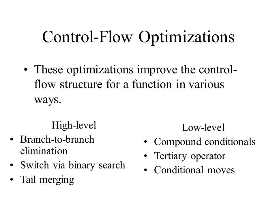Control-Flow Optimizations These optimizations improve the control- flow structure for a function in various ways.
