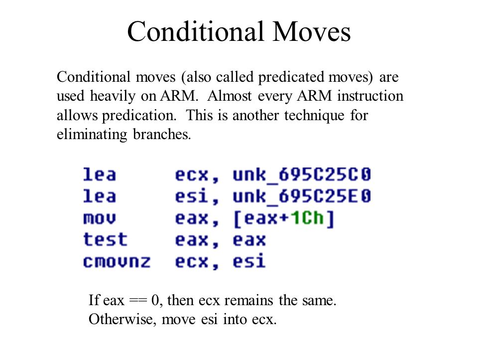 Conditional Moves Conditional moves (also called predicated moves) are used heavily on ARM.