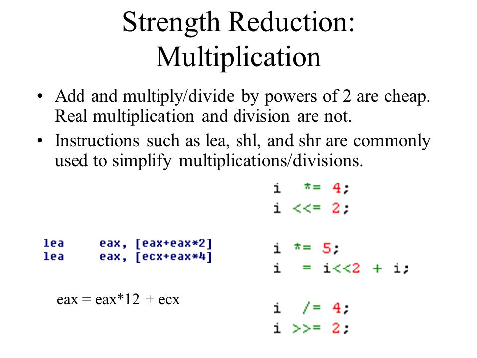 Strength Reduction: Multiplication Add and multiply/divide by powers of 2 are cheap.