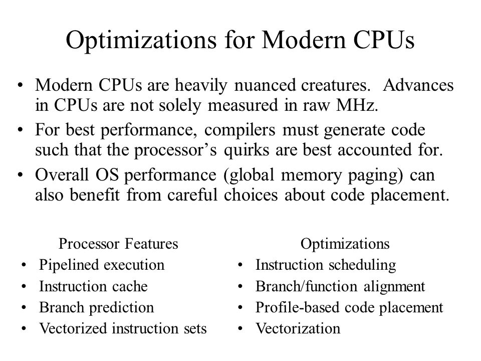Optimizations for Modern CPUs Modern CPUs are heavily nuanced creatures.