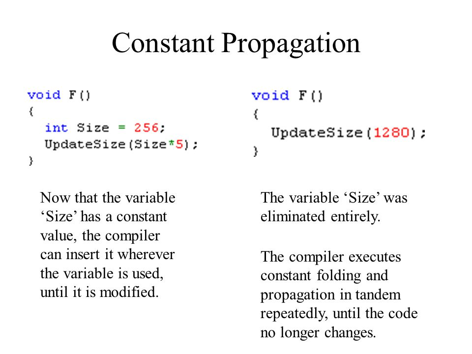 Constant Propagation Now that the variable 'Size' has a constant value, the compiler can insert it wherever the variable is used, until it is modified.