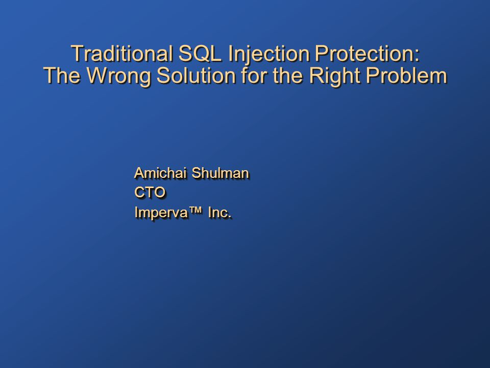 2 Introduction Traditional SQL Injection Protection: The Wrong Solution for the Right Problem , looks at several common protection mechanisms against SQL Injection and where they fail After a short overview of SQL Injection, 3 different attack classes will demonstrate where these mechanisms fail All the attack techniques presented today are the result of research done at Imperva™'s Application Defense Center in the past year The presentation will include a live demonstration of the attack techniques against a demo ecommerce application