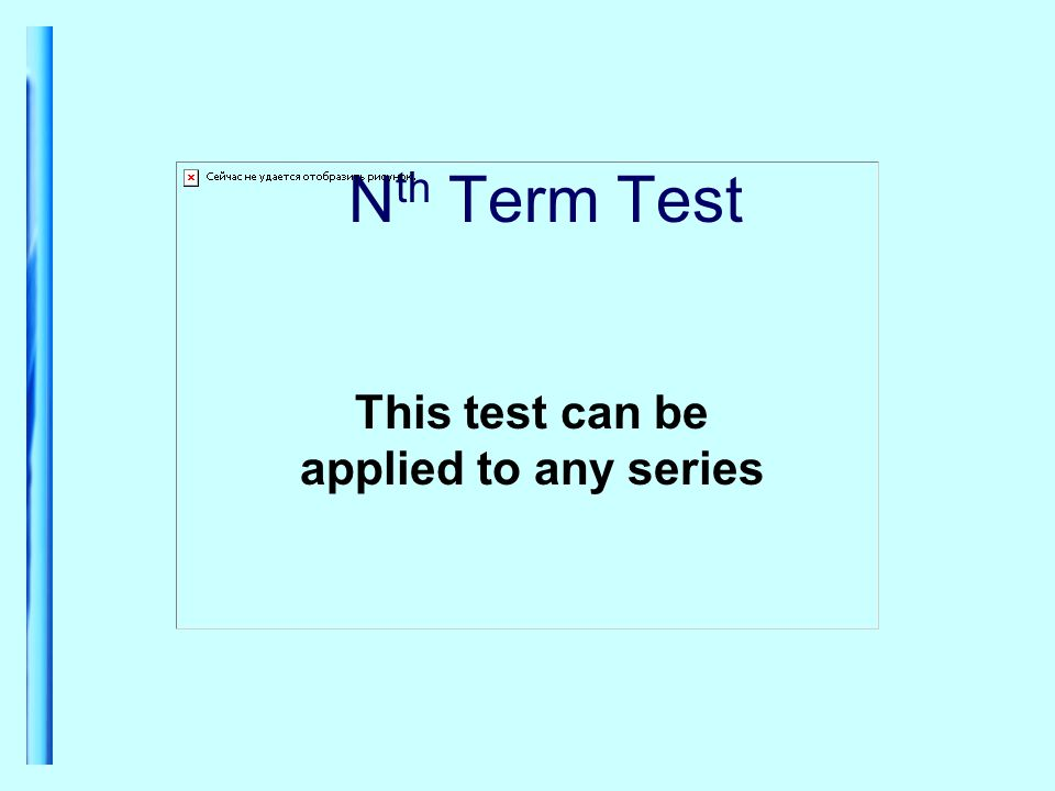 N th Term Test This test can be applied to any series