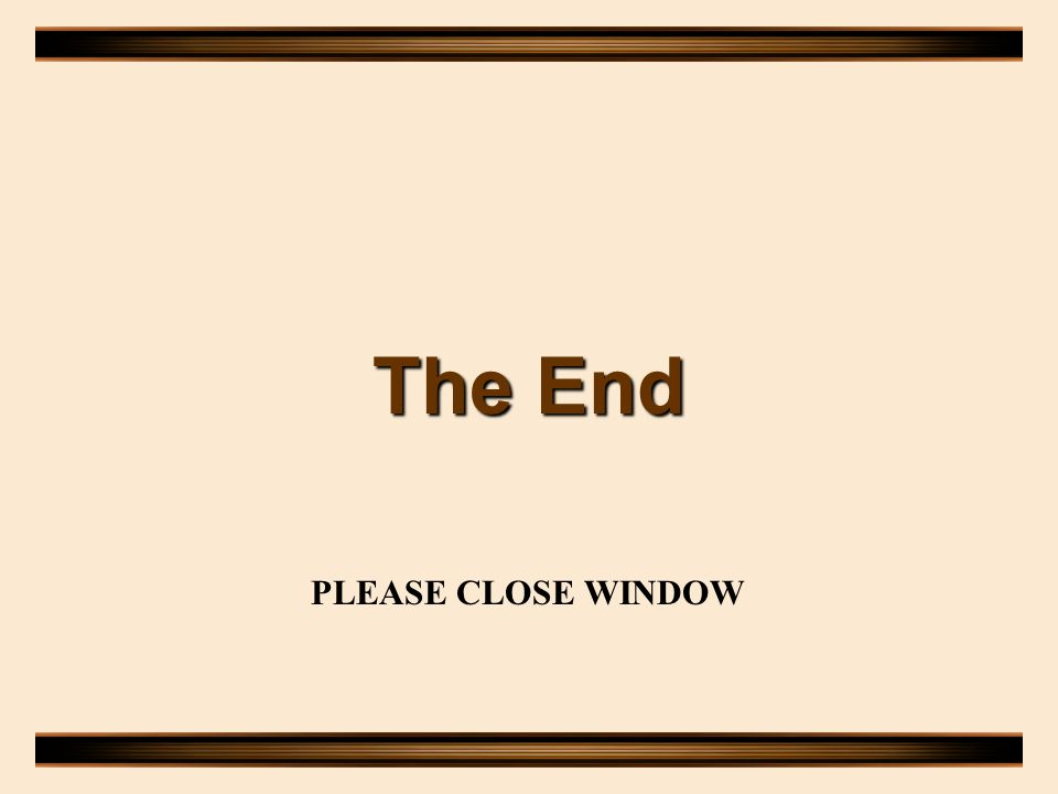 The End PLEASE CLOSE WINDOW