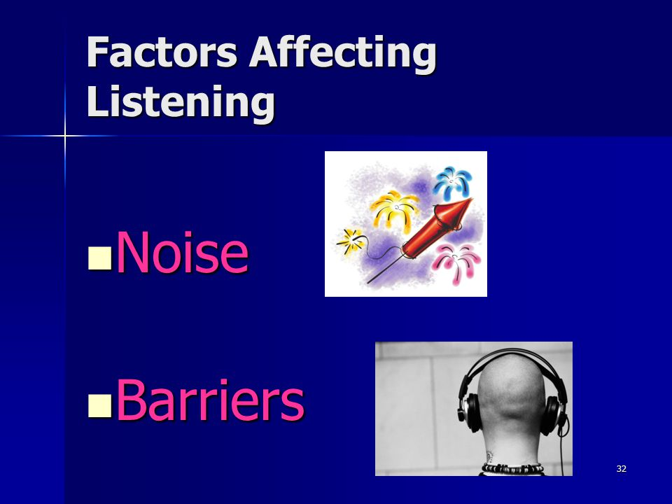 32 Factors Affecting Listening Noise Noise Barriers Barriers