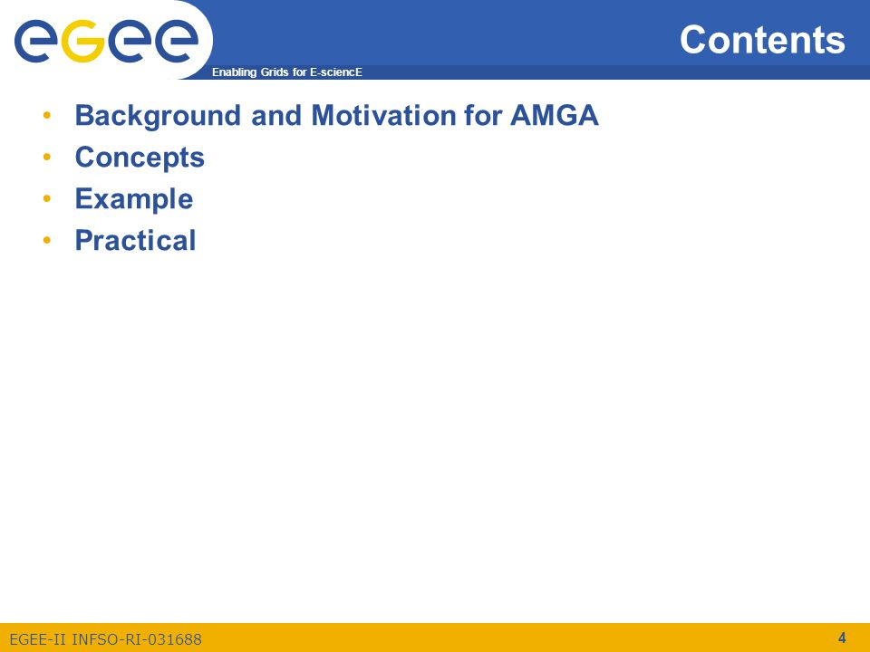 Enabling Grids for E-sciencE EGEE-II INFSO-RI-031688 4 Contents Background and Motivation for AMGA Concepts Example Practical