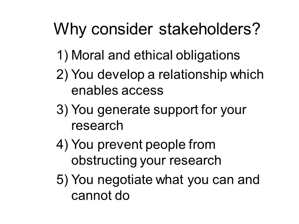 Why consider stakeholders.