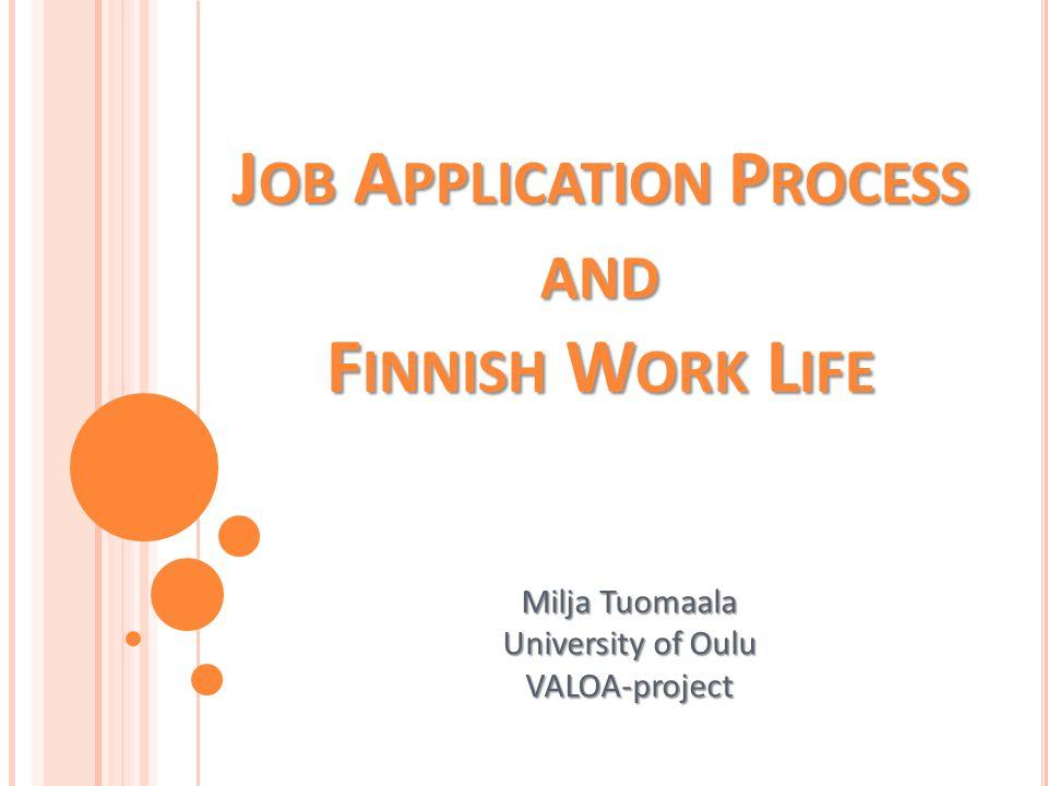 J OB A PPLICATION P ROCESS AND F INNISH W ORK L IFE Milja Tuomaala University of Oulu VALOA-project