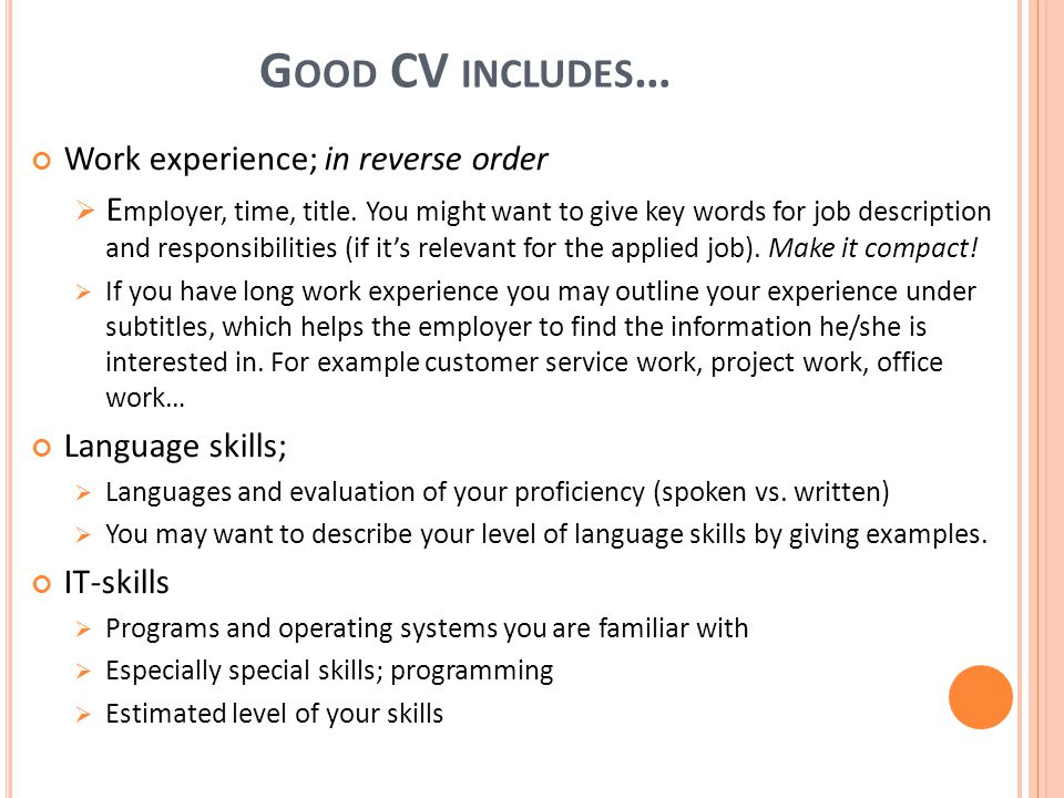 G OOD CV INCLUDES … Work experience; in reverse order  E mployer, time, title.