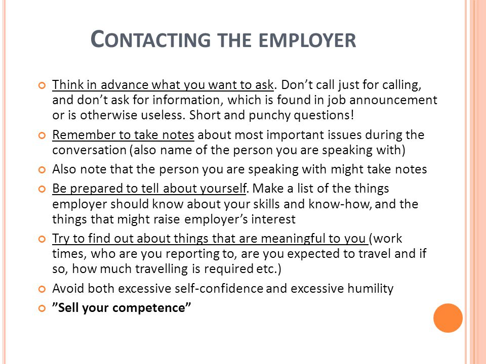 C ONTACTING THE EMPLOYER Think in advance what you want to ask.