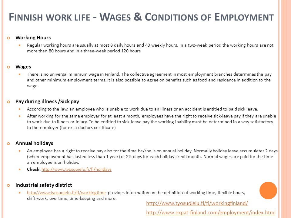 F INNISH WORK LIFE - W AGES & C ONDITIONS OF E MPLOYMENT Working Hours Regular working hours are usually at most 8 daily hours and 40 weekly hours.