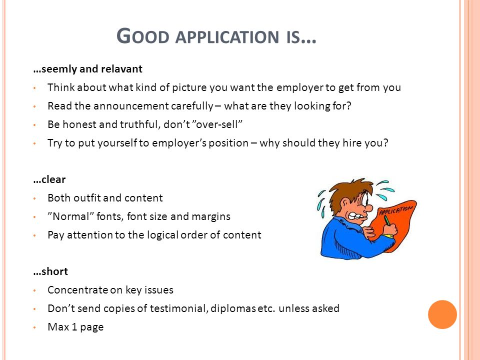 G OOD APPLICATION IS … …seemly and relavant Think about what kind of picture you want the employer to get from you Read the announcement carefully – what are they looking for.