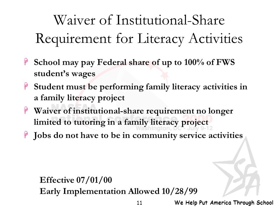 We Help Put America Through School 11 Waiver of Institutional-Share Requirement for Literacy Activities HSchool may pay Federal share of up to 100% of
