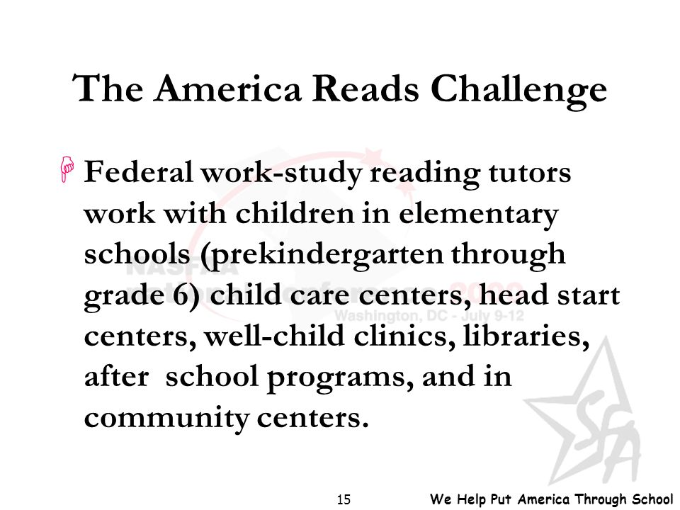 We Help Put America Through School 15 The America Reads Challenge HFederal work-study reading tutors work with children in elementary schools (prekind