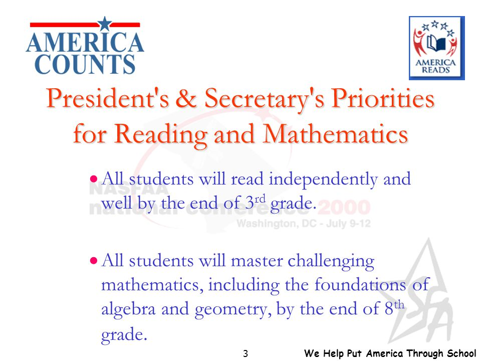 We Help Put America Through School 3 President's & Secretary's Priorities for Reading and Mathematics  All students will read independently and well