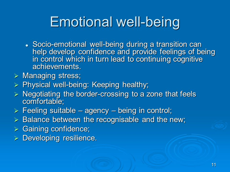 11 Emotional well-being Socio-emotional well-being during a transition can help develop confidence and provide feelings of being in control which in t