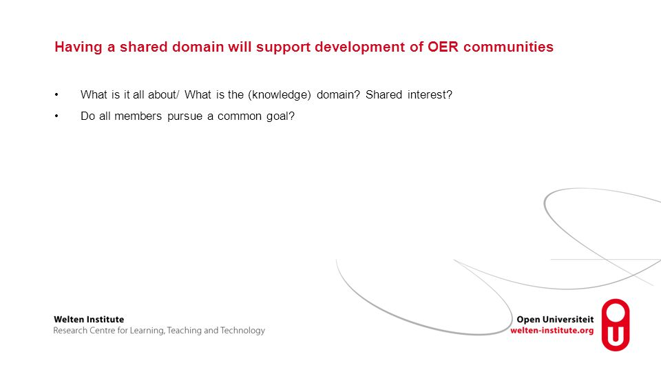 Having a shared domain will support development of OER communities What is it all about/ What is the (knowledge) domain.
