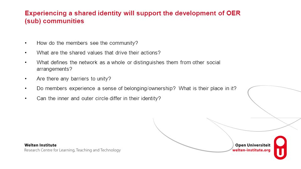 Experiencing a shared identity will support the development of OER (sub) communities How do the members see the community.