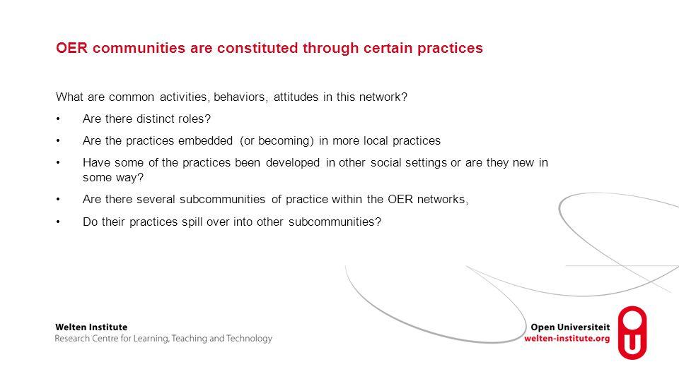 OER communities are constituted through certain practices What are common activities, behaviors, attitudes in this network.