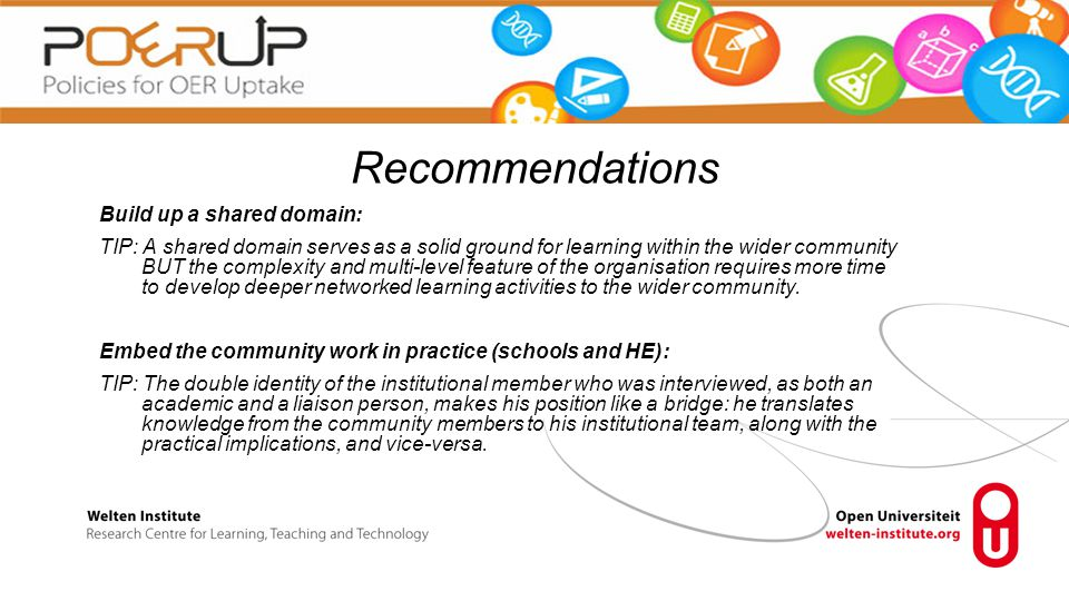Build up a shared domain: TIP: A shared domain serves as a solid ground for learning within the wider community BUT the complexity and multi-level feature of the organisation requires more time to develop deeper networked learning activities to the wider community.