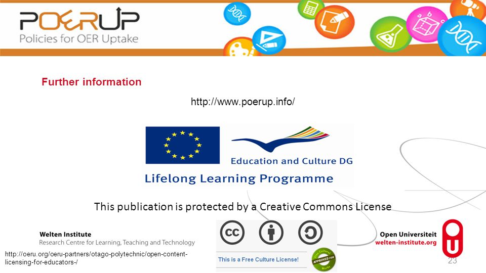 Further information http://www.poerup.info/ 23 This publication is protected by a Creative Commons License http://oeru.org/oeru-partners/otago-polytechnic/open-content- licensing-for-educators-/