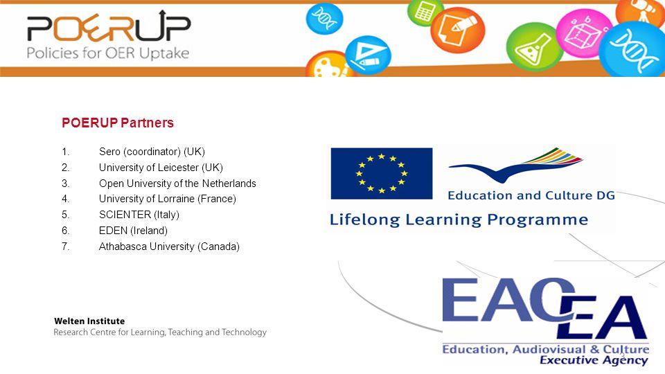 POERUP Partners 1.Sero (coordinator) (UK) 2.University of Leicester (UK) 3.Open University of the Netherlands 4.University of Lorraine (France) 5.SCIENTER (Italy) 6.EDEN (Ireland) 7.Athabasca University (Canada) 3