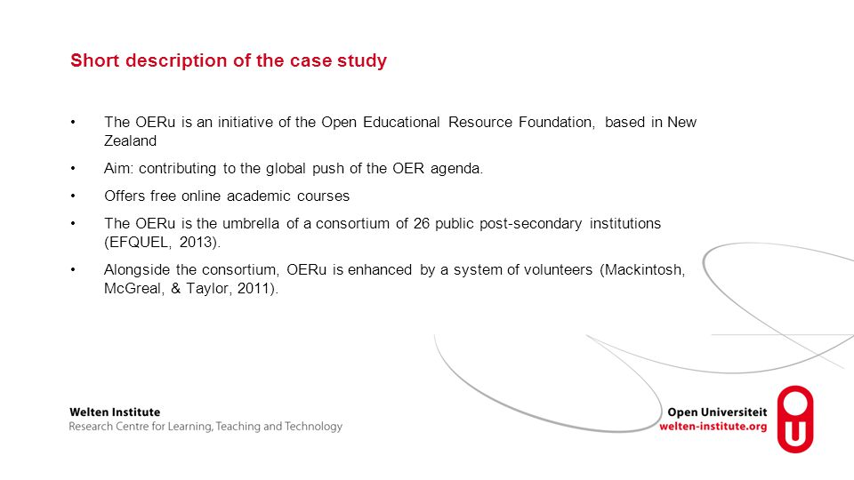 Short description of the case study The OERu is an initiative of the Open Educational Resource Foundation, based in New Zealand Aim: contributing to the global push of the OER agenda.