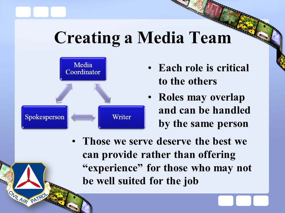 Creating a Media Team Each role is critical to the others Roles may overlap and can be handled by the same person Those we serve deserve the best we c