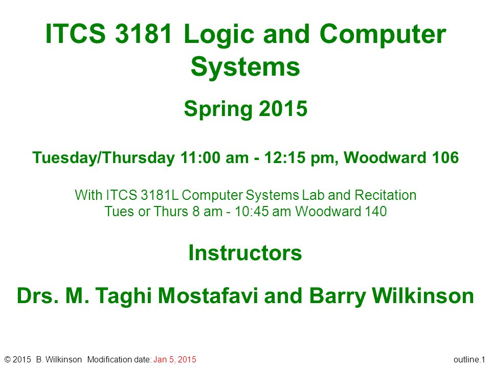 outline.1 ITCS 3181 Logic and Computer Systems Spring 2015 Tuesday/Thursday 11:00 am - 12:15 pm, Woodward 106 With ITCS 3181L Computer Systems Lab and