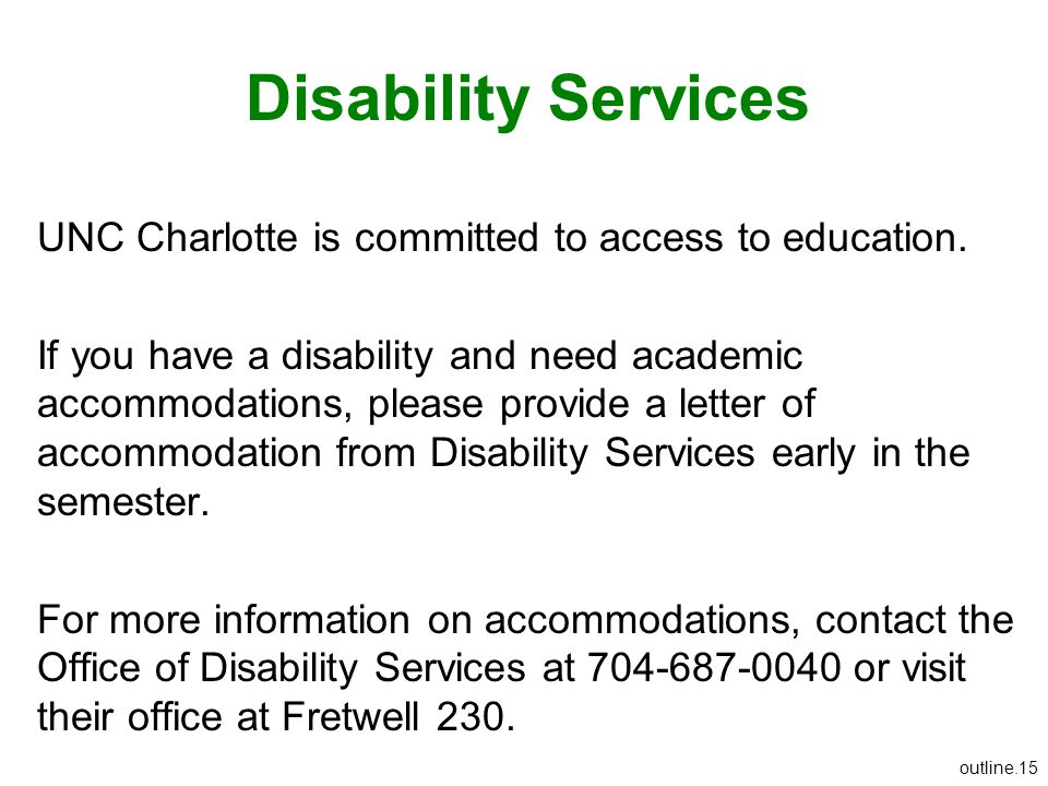 Disability Services UNC Charlotte is committed to access to education. If you have a disability and need academic accommodations, please provide a let