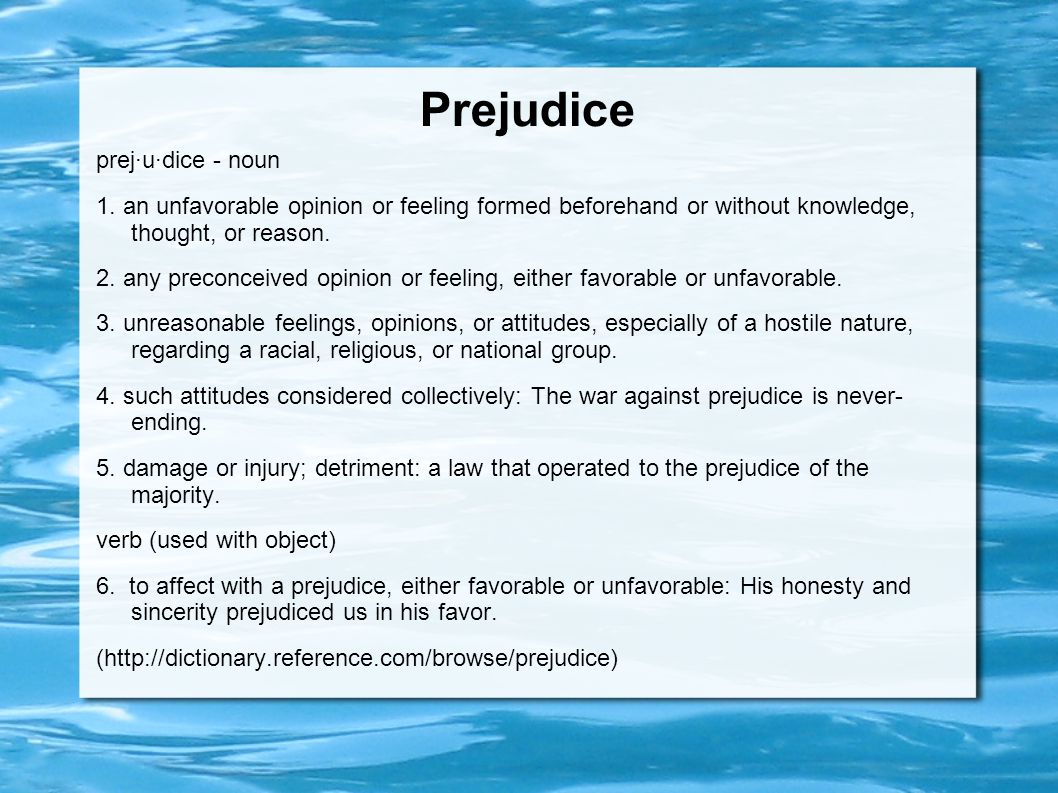 Prejudice prej·u·dice - noun 1.
