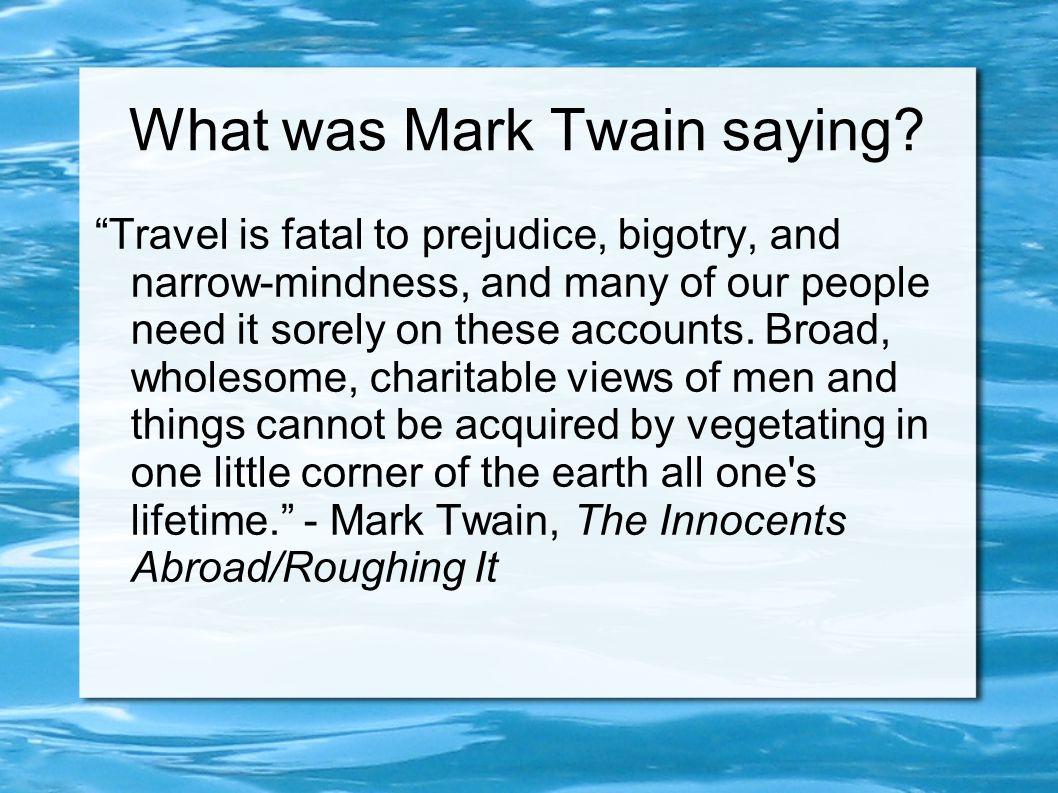 What was Mark Twain saying.