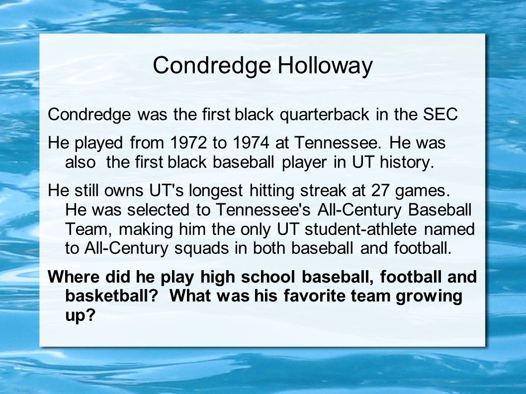 Condredge Holloway Condredge was the first black quarterback in the SEC He played from 1972 to 1974 at Tennessee.