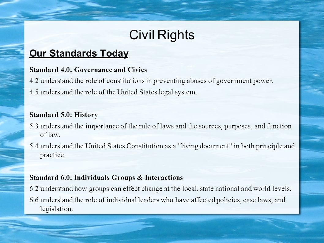 Civil Rights Our Standards Today Standard 4.0: Governance and Civics 4.2 understand the role of constitutions in preventing abuses of government power.