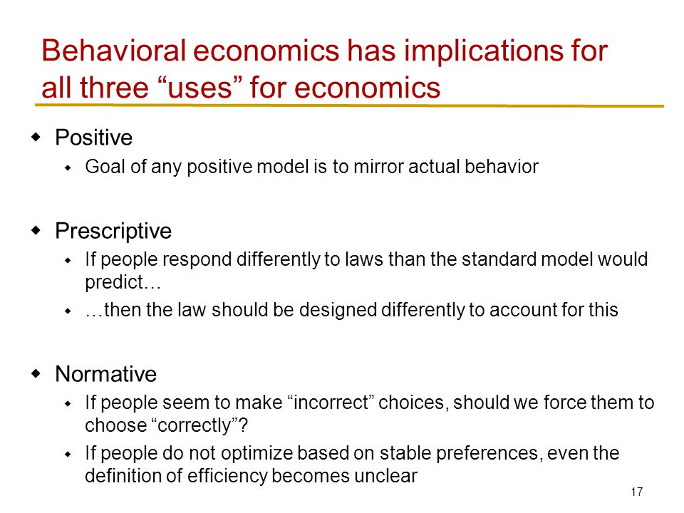 17  Positive  Goal of any positive model is to mirror actual behavior  Prescriptive  If people respond differently to laws than the standard model