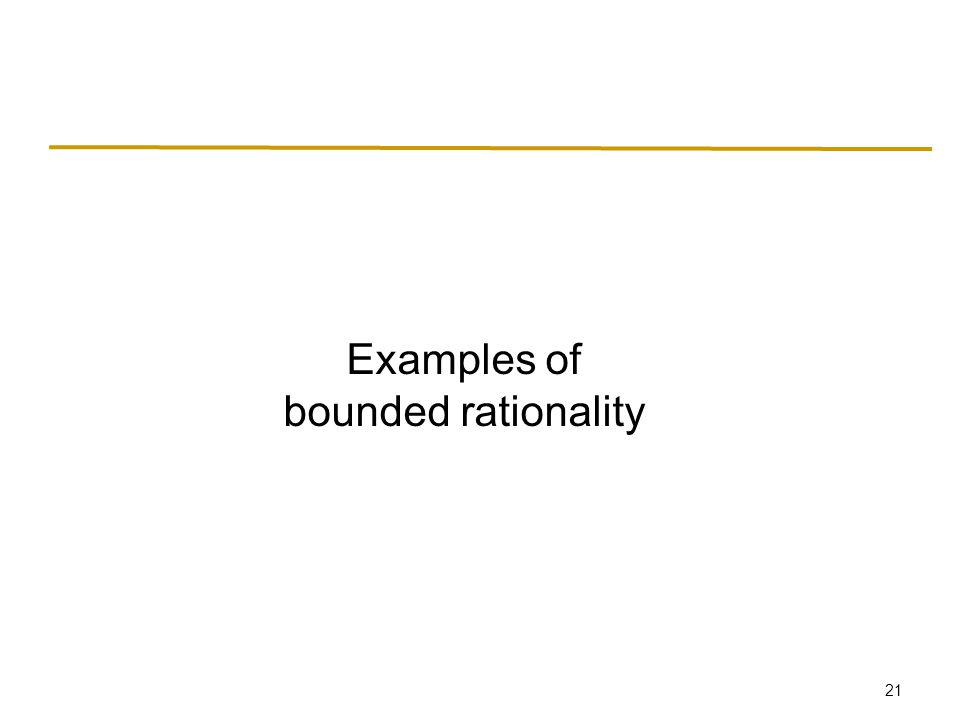 21 Examples of bounded rationality
