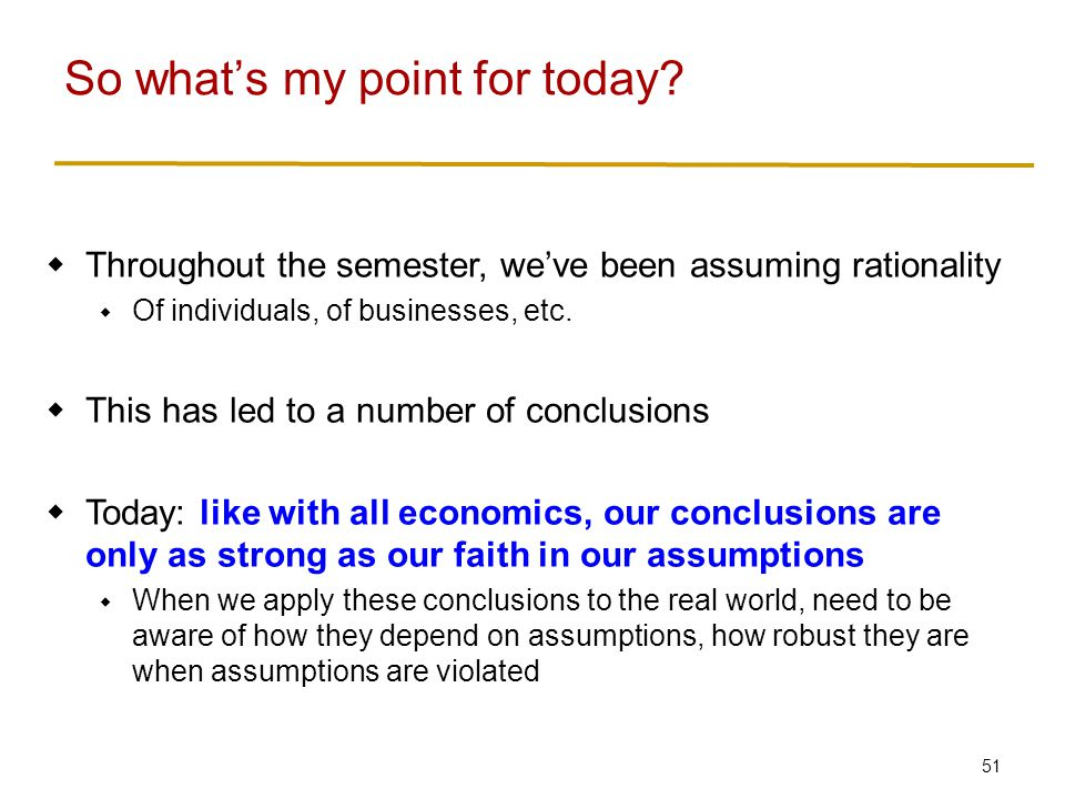 51  Throughout the semester, we've been assuming rationality  Of individuals, of businesses, etc.