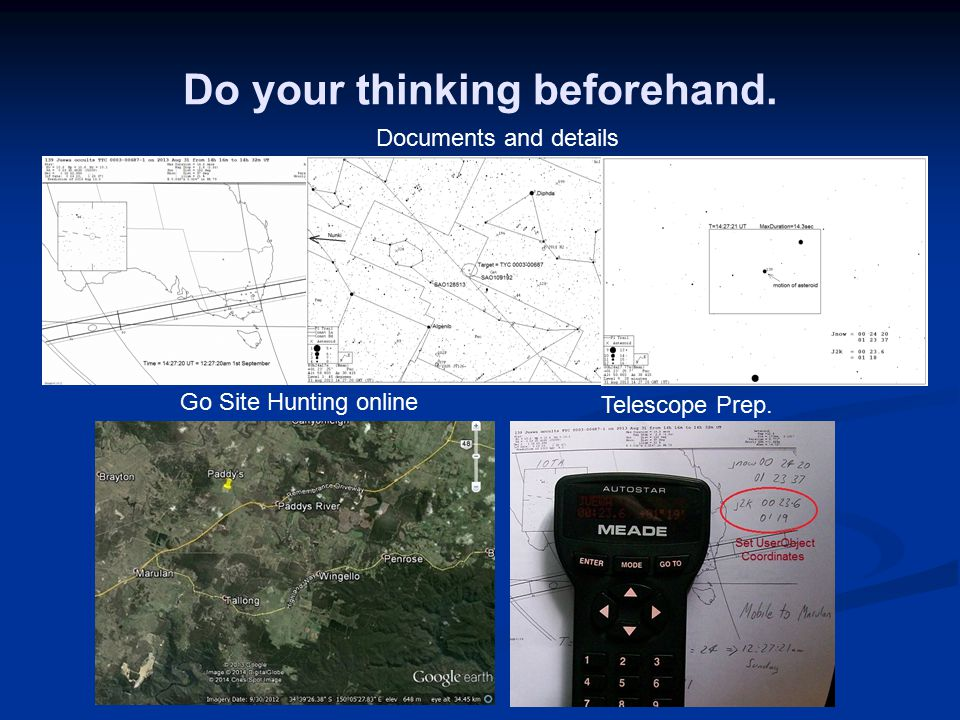 Do your thinking beforehand. Documents and details Go Site Hunting online Telescope Prep.