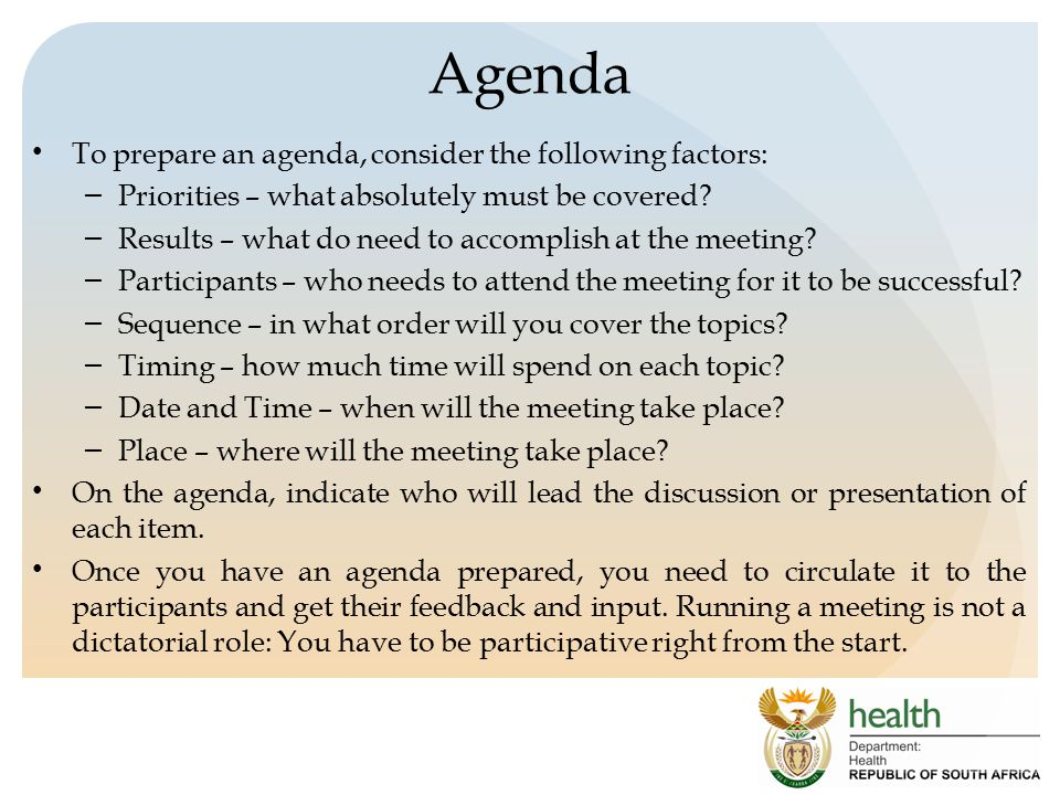 Agenda To prepare an agenda, consider the following factors: – Priorities – what absolutely must be covered.