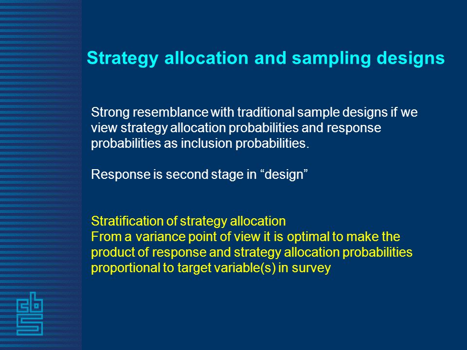 Strategy allocation and sampling designs Strong resemblance with traditional sample designs if we view strategy allocation probabilities and response probabilities as inclusion probabilities.