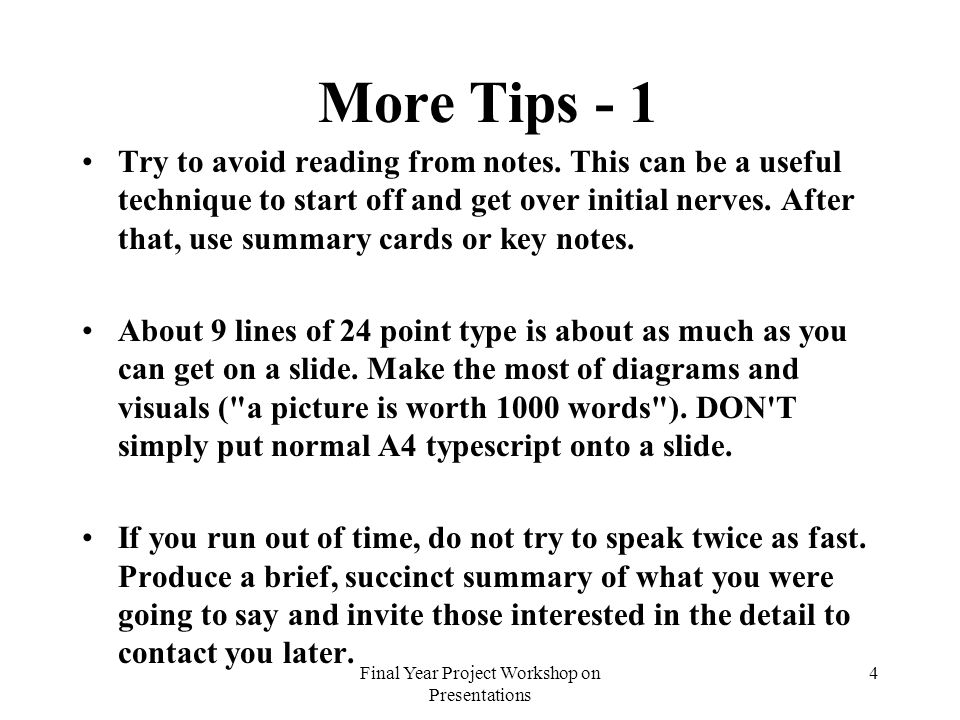 Final Year Project Workshop on Presentations 4 More Tips - 1 Try to avoid reading from notes.