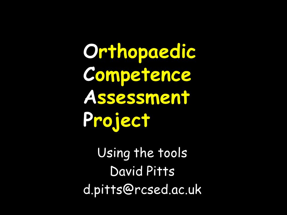 OCAP – Mission Improve the quality of HST in orthopaedics through the introduction of a competence based portfolio of coaching and assessment tools