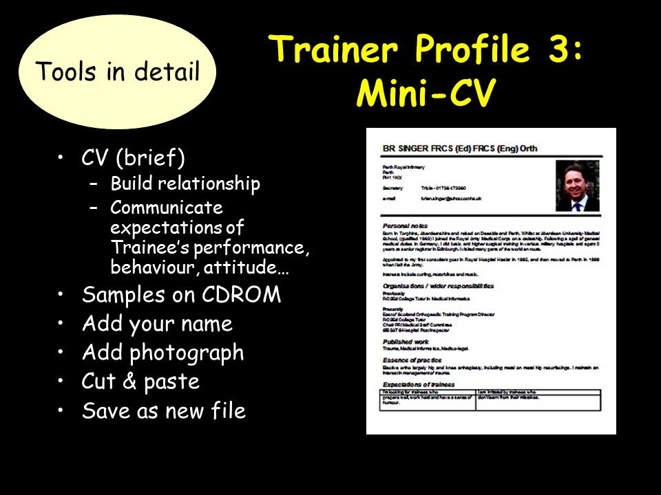 Trainer Profile 3: Mini-CV CV (brief) –Build relationship –Communicate expectations of Trainee's performance, behaviour, attitude… Samples on CDROM Ad