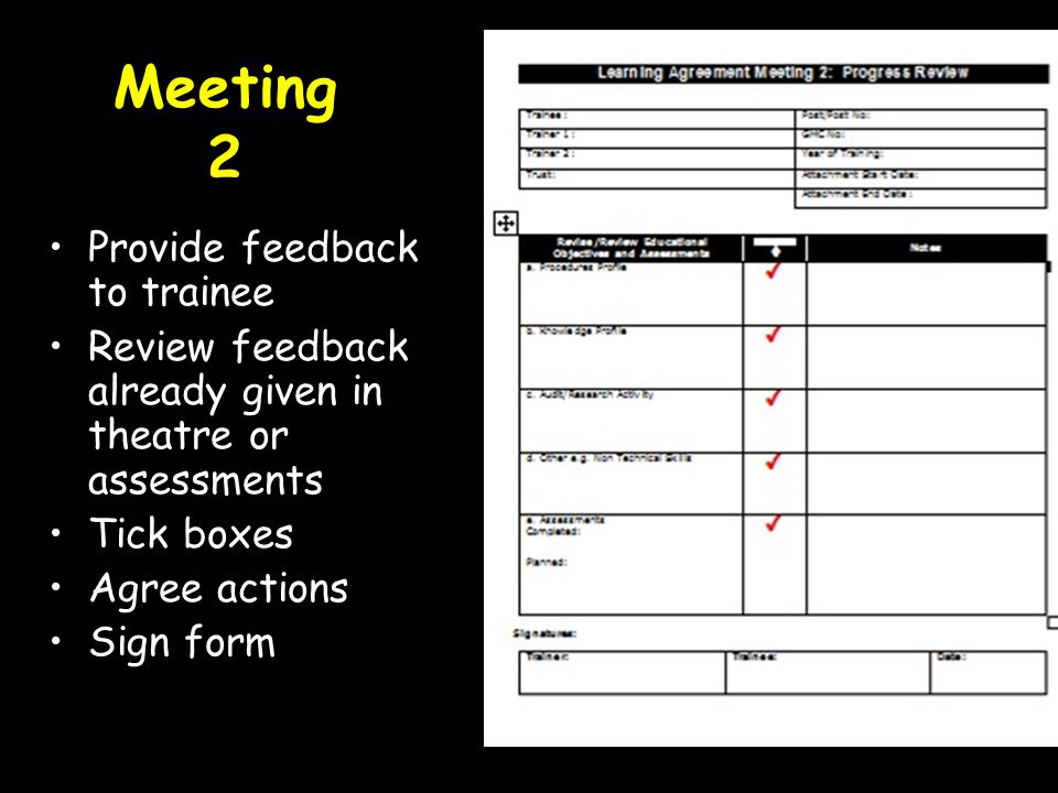 Meeting 2 Provide feedback to trainee Review feedback already given in theatre or assessments Tick boxes Agree actions Sign form
