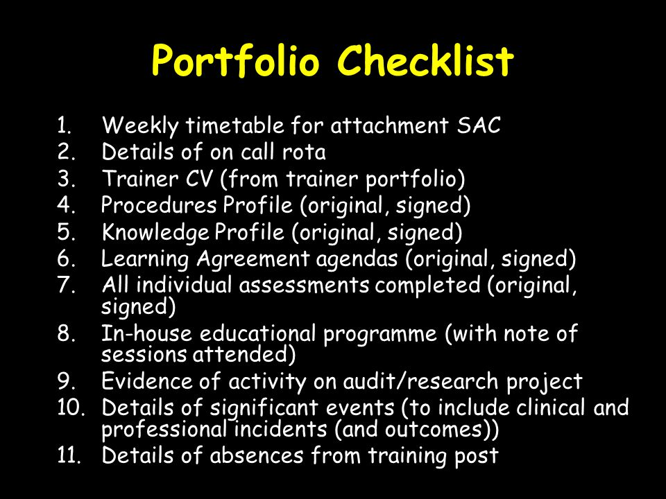Portfolio Checklist 1.Weekly timetable for attachment SAC 2.Details of on call rota 3.Trainer CV (from trainer portfolio) 4.Procedures Profile (origin